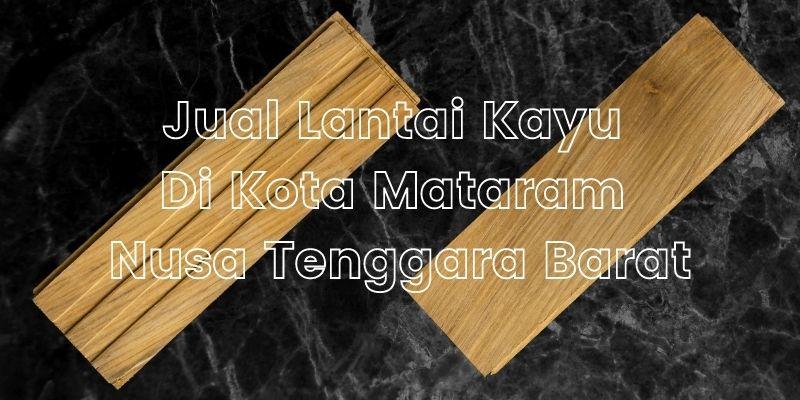 Jual Lantai Kayu DI Kota Mataram Nusa Tenggara Barat