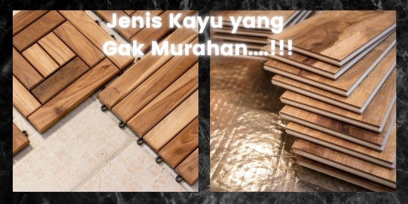 jenis kayu yang ga murahan