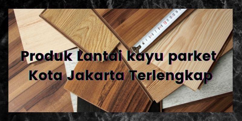 Produk Lantai kayu parket Kota Jakarta Terlengkap