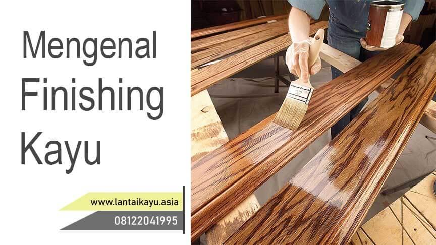 mengenal Finishing kayu dan manfaatnya