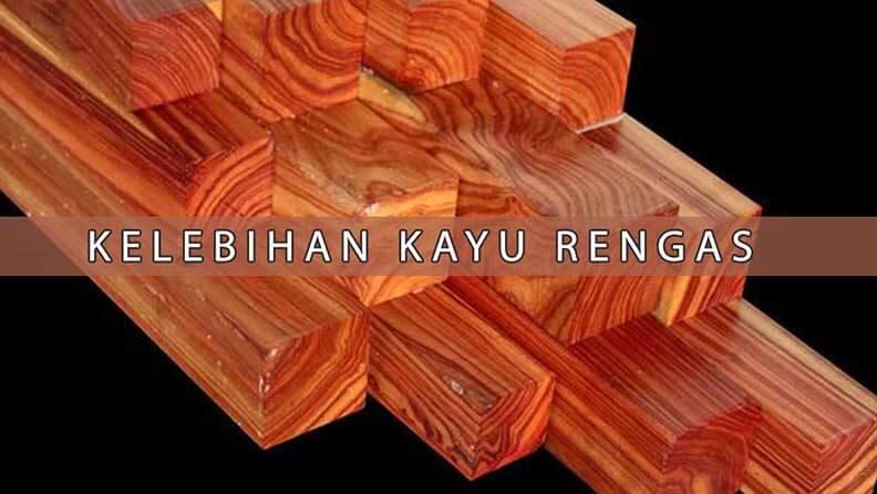 kayu rengas kelebihan