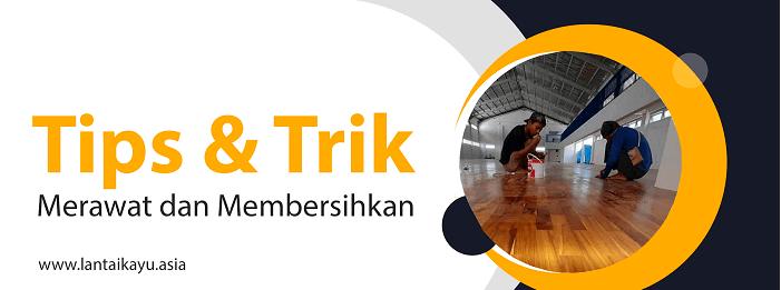 Tips dan trik merawat dan membersihkan lantai kayu