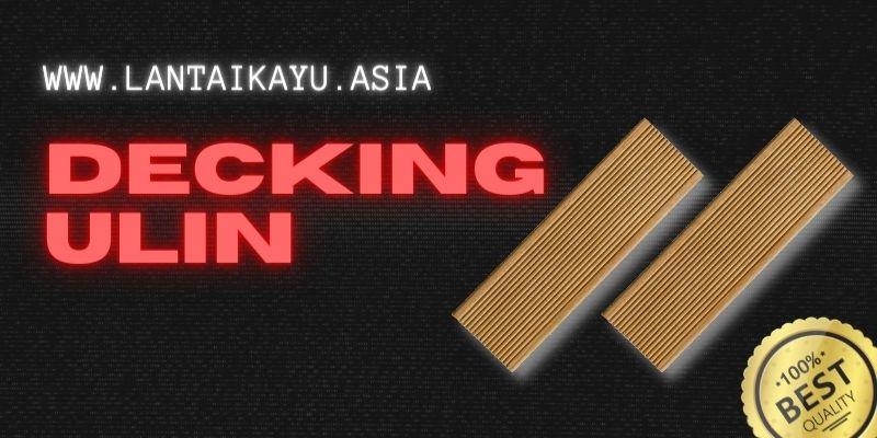 jenis material kayu terbaik - decking ulin