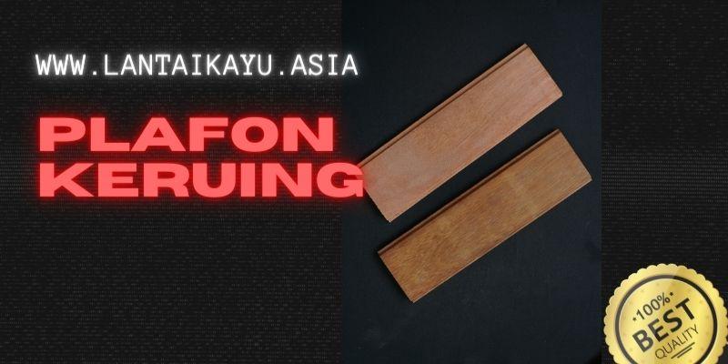 jenis material kayu terbaik - plafon keruing